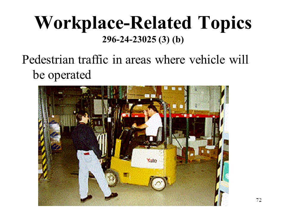 72 Workplace-Related Topics 296-24-23025 (3) (b) Pedestrian traffic in areas where vehicle will be operated