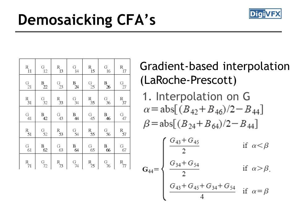 Demosaicking CFA's Gradient-based interpolation (LaRoche-Prescott) 1. Interpolation on G