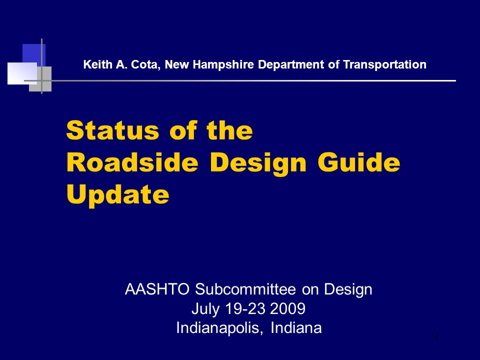Status of the Roadside Design Guide Update AASHTO Subcommittee on Design July 19-23 2009 Indianapolis, Indiana Keith A.