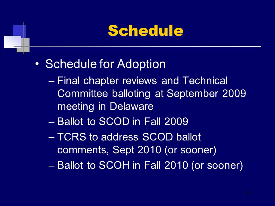 Schedule for Adoption –Final chapter reviews and Technical Committee balloting at September 2009 meeting in Delaware –Ballot to SCOD in Fall 2009 –TCR