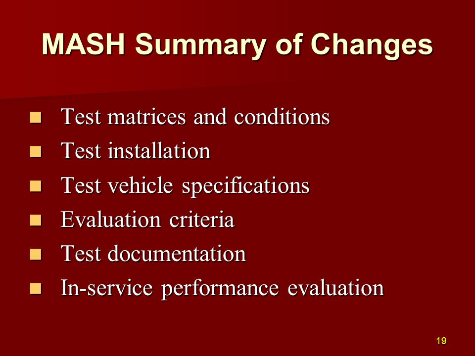 MASH Summary of Changes Test matrices and conditions Test matrices and conditions Test installation Test installation Test vehicle specifications Test