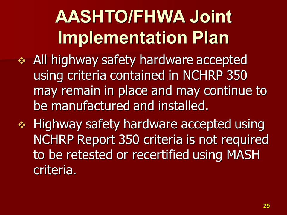  All highway safety hardware accepted using criteria contained in NCHRP 350 may remain in place and may continue to be manufactured and installed.