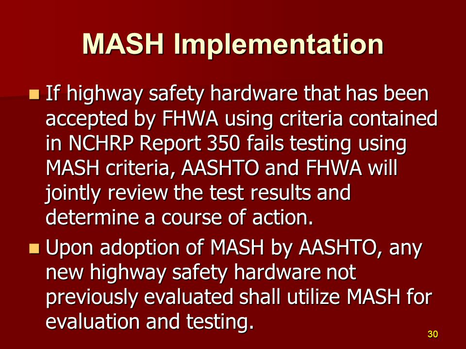If highway safety hardware that has been accepted by FHWA using criteria contained in NCHRP Report 350 fails testing using MASH criteria, AASHTO and F