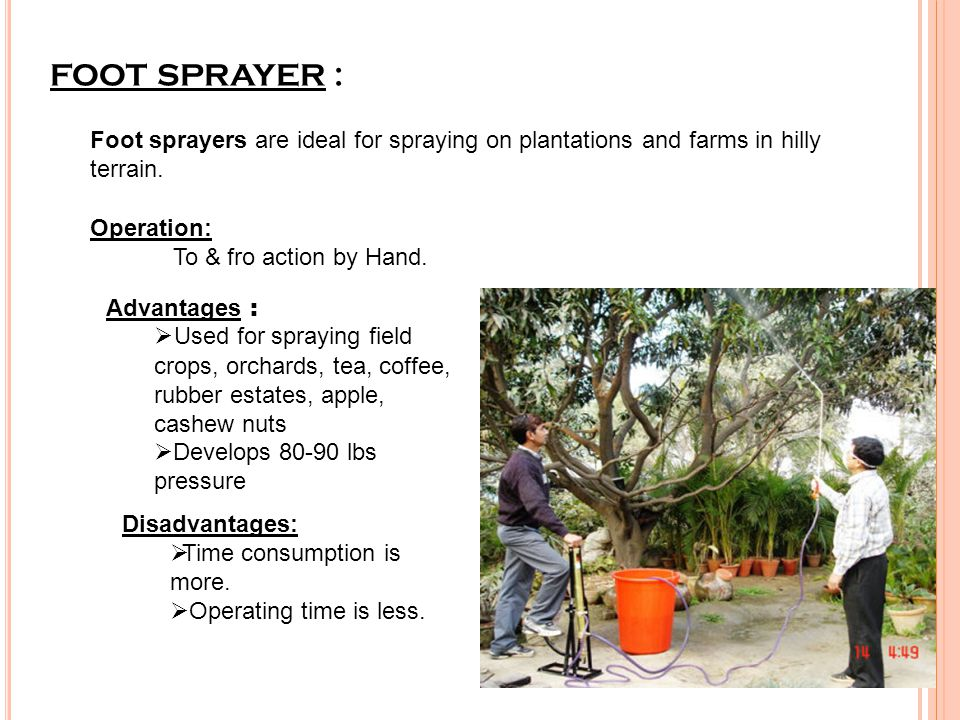 FOOT SPRAYER : Foot sprayers are ideal for spraying on plantations and farms in hilly terrain. Operation: To & fro action by Hand. Advantages :  Used