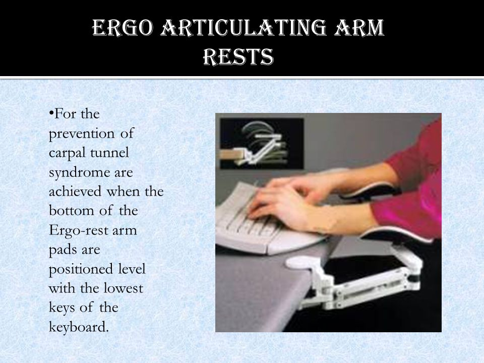 For the prevention of carpal tunnel syndrome are achieved when the bottom of the Ergo-rest arm pads are positioned level with the lowest keys of the keyboard.