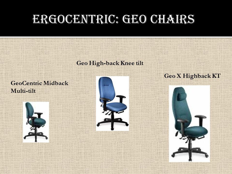 Geo High-back Knee tilt ErgoCentric: Geo chairs GeoCentric Midback Multi-tilt Geo X Highback KT