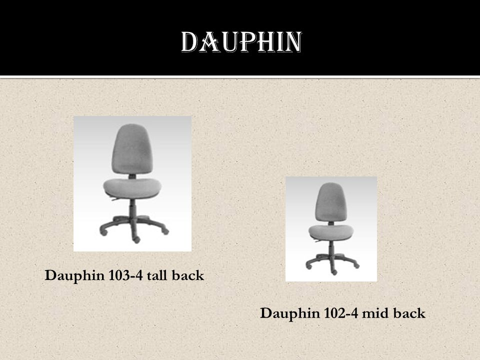 Dauphin 102-4 mid back Dauphin 103-4 tall back
