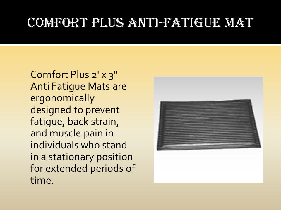 Comfort Plus 2 x 3 Anti Fatigue Mats are ergonomically designed to prevent fatigue, back strain, and muscle pain in individuals who stand in a stationary position for extended periods of time.