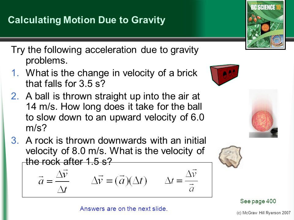 (c) McGraw Hill Ryerson 2007 Calculating Motion Due to Gravity Try the following acceleration due to gravity problems.