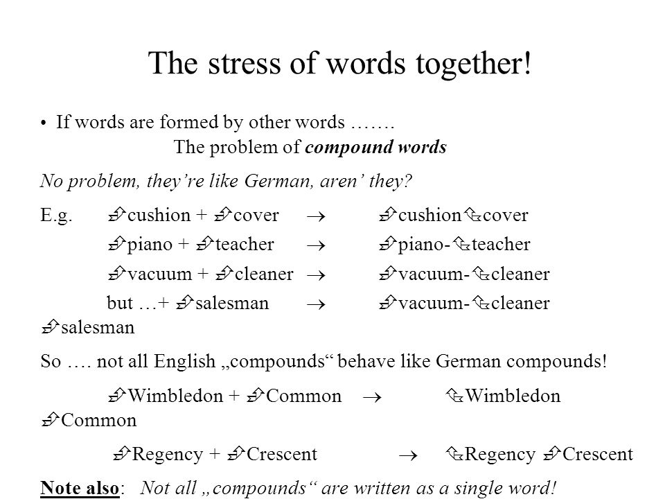 The stress of words together. If words are formed by other words …….