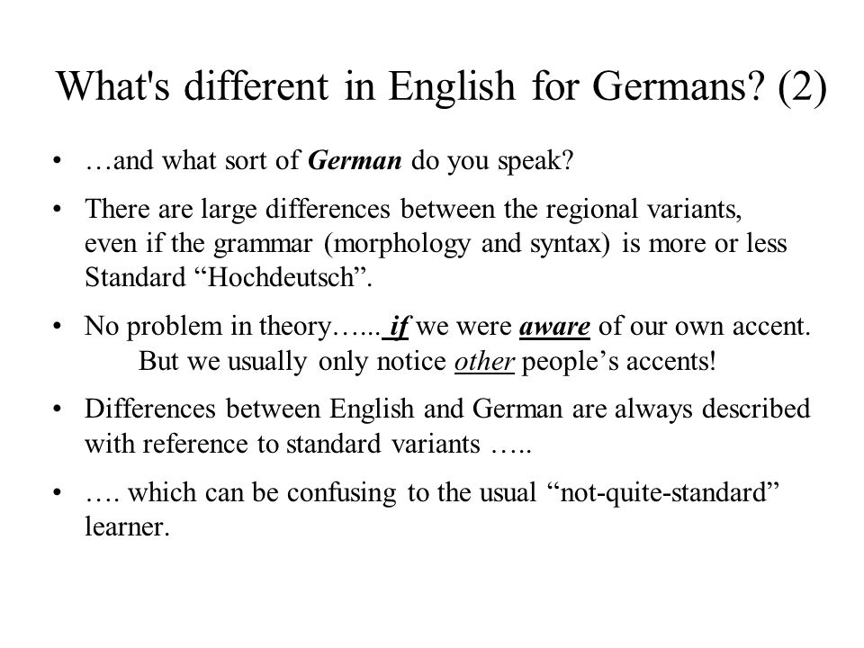 What s different in English for Germans. (2) …and what sort of German do you speak.