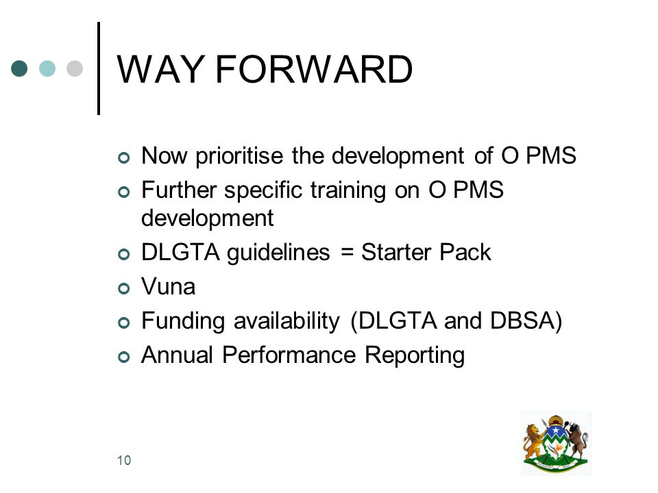 10 WAY FORWARD Now prioritise the development of O PMS Further specific training on O PMS development DLGTA guidelines = Starter Pack Vuna Funding availability (DLGTA and DBSA) Annual Performance Reporting