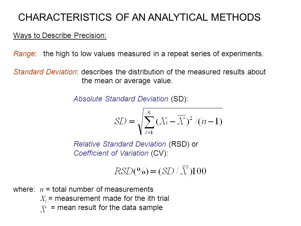 CHARACTERISTICS OF AN ANALYTICAL METHODS Ways to Describe Precision: Range: the high to low values measured in a repeat series of experiments. Standar