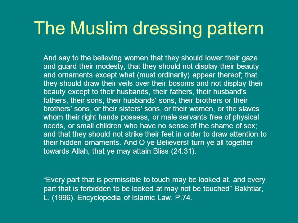The Muslim dressing pattern And say to the believing women that they should lower their gaze and guard their modesty; that they should not display the