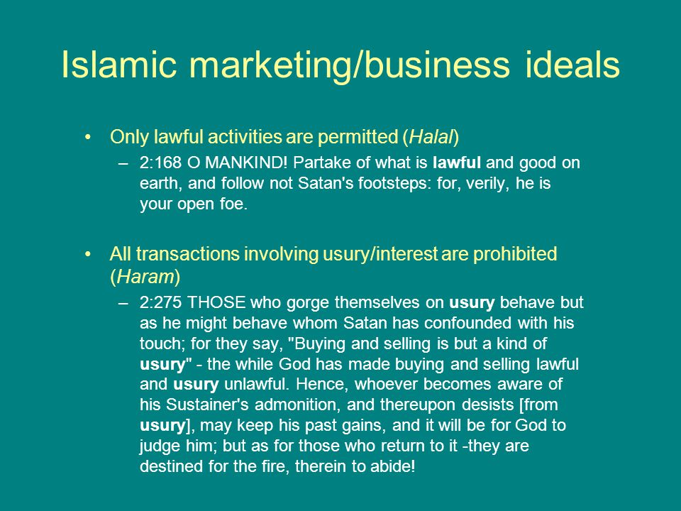Islamic marketing/business ideals Only lawful activities are permitted (Halal) –2:168 O MANKIND.