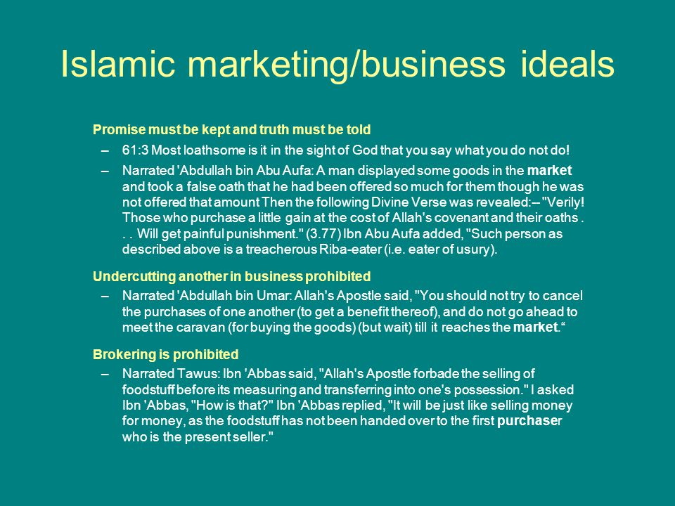 Islamic marketing/business ideals Promise must be kept and truth must be told –61:3 Most loathsome is it in the sight of God that you say what you do