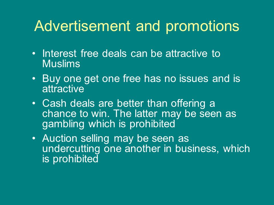 Advertisement and promotions Interest free deals can be attractive to Muslims Buy one get one free has no issues and is attractive Cash deals are bett