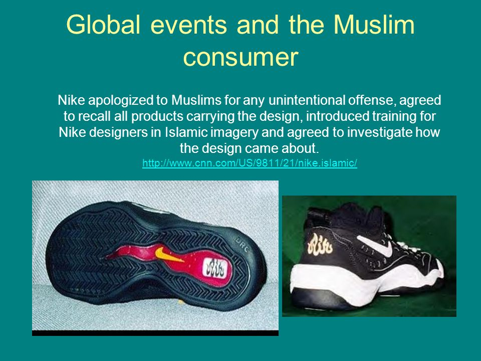 Global events and the Muslim consumer Nike apologized to Muslims for any unintentional offense, agreed to recall all products carrying the design, int