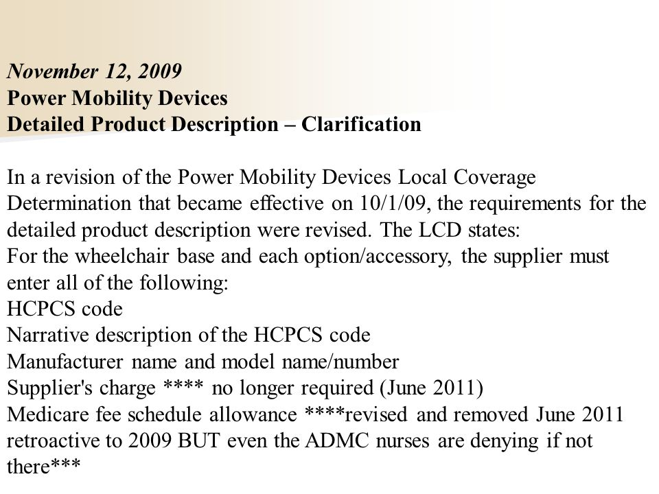 November 12, 2009 Power Mobility Devices Detailed Product Description – Clarification In a revision of the Power Mobility Devices Local Coverage Determination that became effective on 10/1/09, the requirements for the detailed product description were revised.