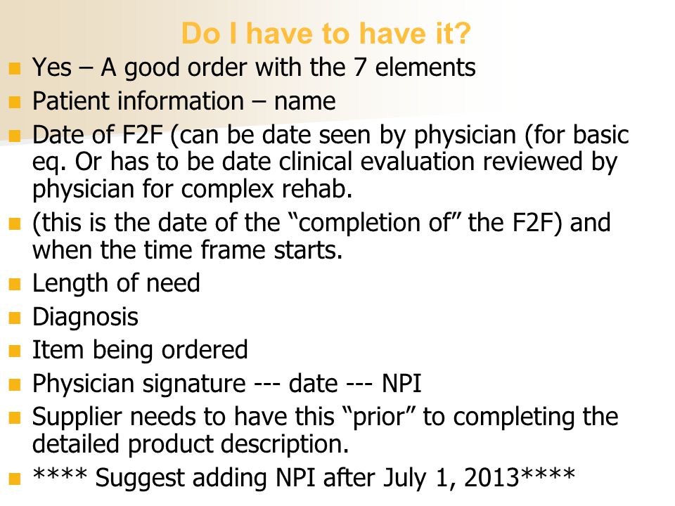 Yes – A good order with the 7 elements Patient information – name Date of F2F (can be date seen by physician (for basic eq. Or has to be date clinical