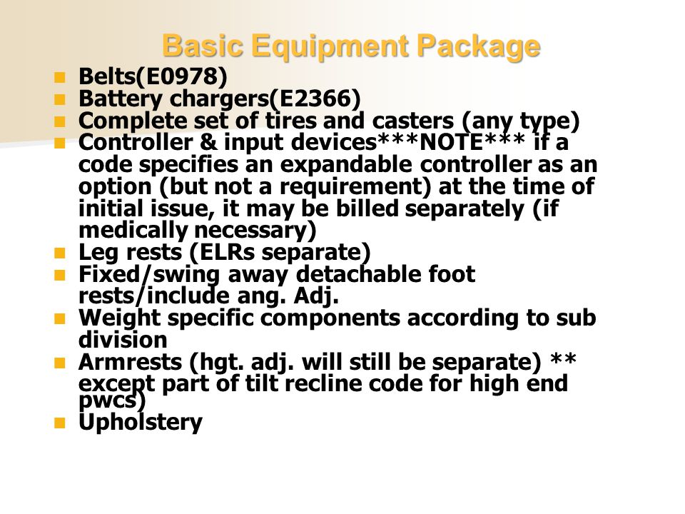 Belts(E0978) Battery chargers(E2366) Complete set of tires and casters (any type) Controller & input devices***NOTE*** if a code specifies an expandab