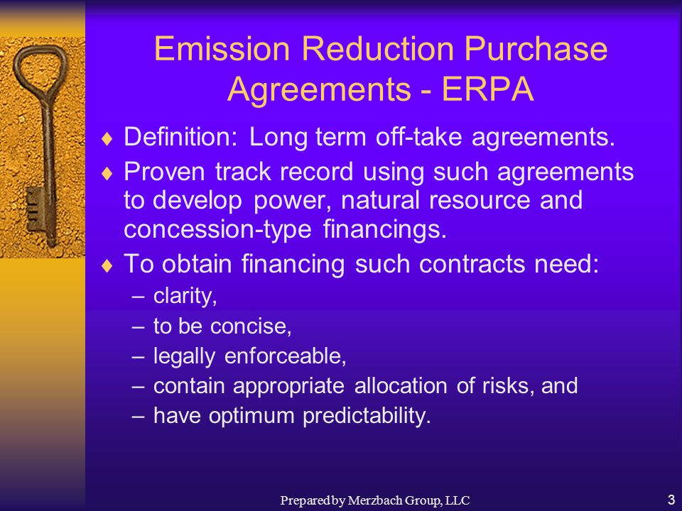 Prepared by Merzbach Group, LLC3 Emission Reduction Purchase Agreements - ERPA  Definition: Long term off-take agreements.