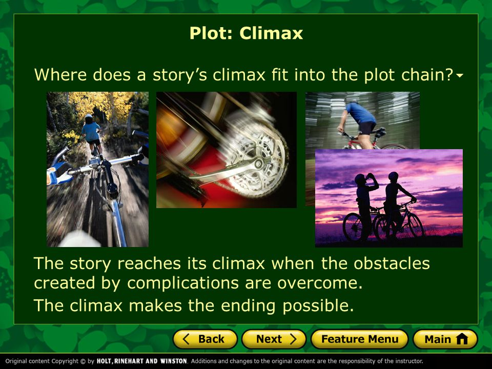 Where does a story's climax fit into the plot chain? Plot: Climax The story reaches its climax when the obstacles created by complications are overcom
