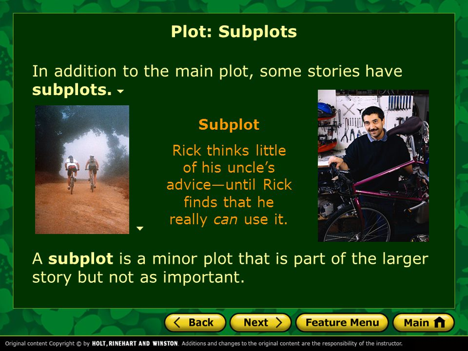 Plot: Subplots In addition to the main plot, some stories have subplots. A subplot is a minor plot that is part of the larger story but not as importa