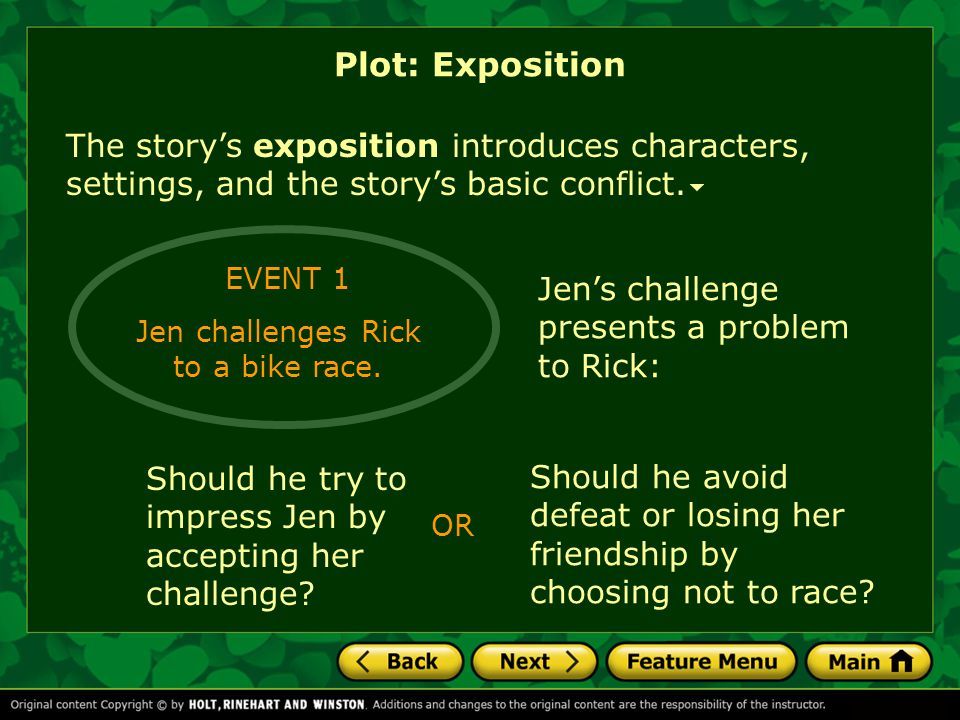 The story's exposition introduces characters, settings, and the story's basic conflict. Plot: Exposition EVENT 1 Jen challenges Rick to a bike race. J