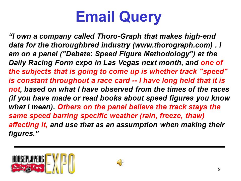 9 Email Query I own a company called Thoro-Graph that makes high-end data for the thoroughbred industry (www.thorograph.com).
