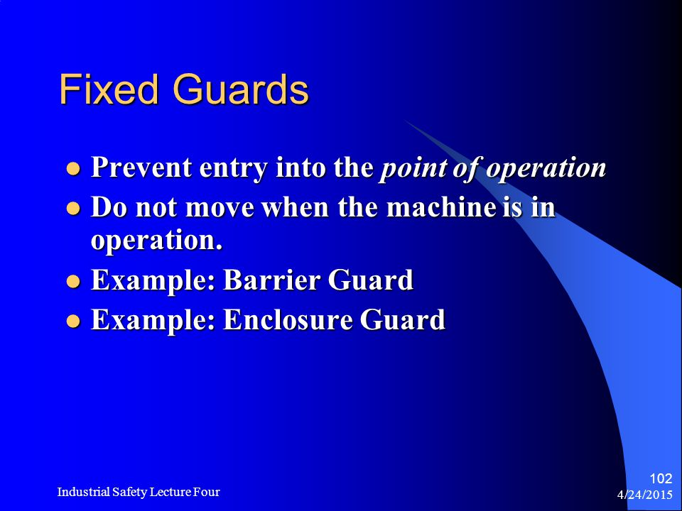 4/24/2015 Industrial Safety Lecture Four 101 Fixed Guards