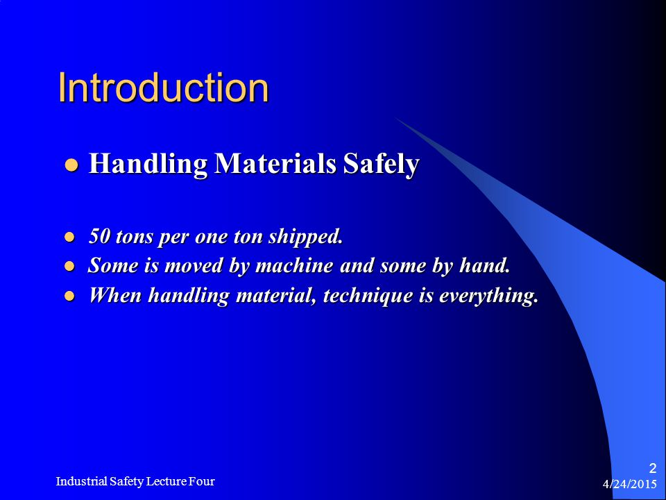 4/24/2015 Industrial Safety Lecture Four 1 Safe Materials Handling and Machine Safety Joe Nail
