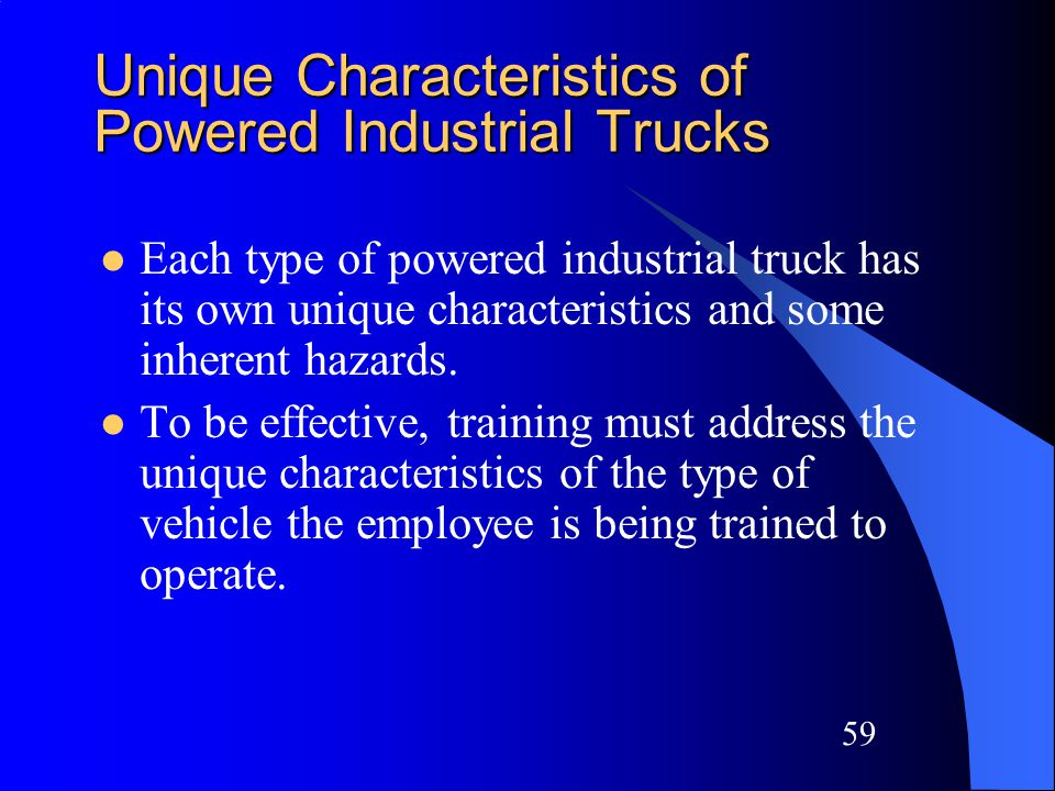 58 Types of Powered Industrial Trucks There are many different types of powered industrial trucks covered by the OSHA standard.