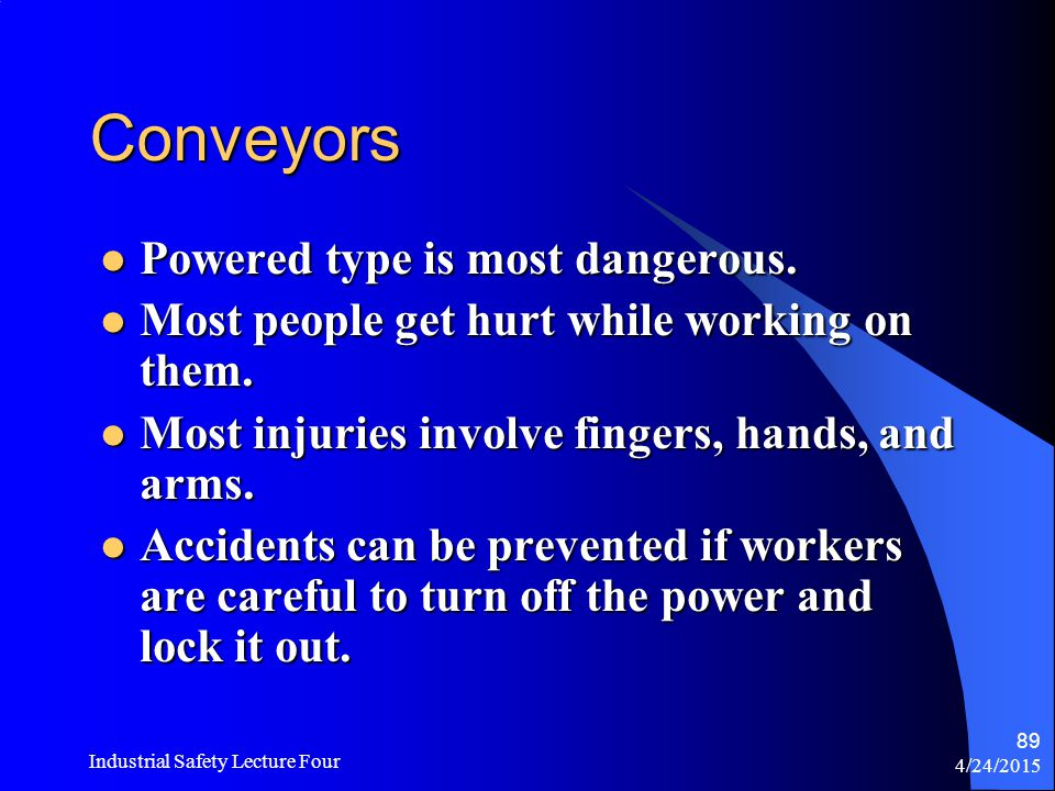 4/24/2015 Industrial Safety Lecture Four 88 Conveyors