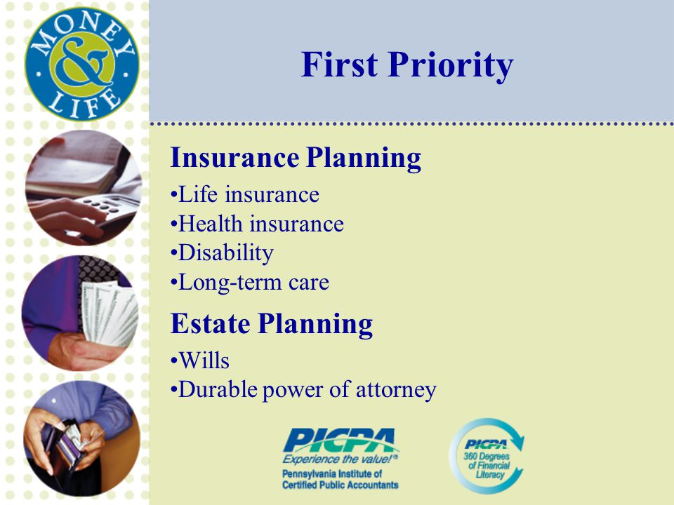First Priority Insurance Planning Life insurance Health insurance Disability Long-term care Estate Planning Wills Durable power of attorney