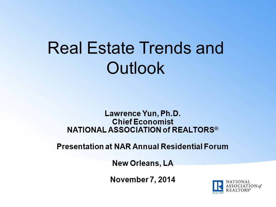 Real Estate Trends and Outlook Lawrence Yun, Ph.D.