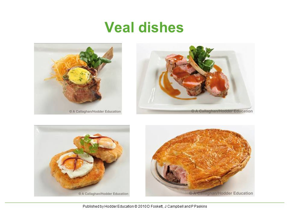 Published by Hodder Education © 2010 D Foskett, J Campbell and P Paskins Veal dishes