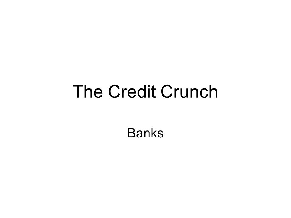 The Credit Crunch Banks