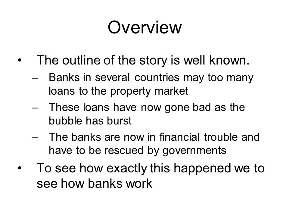 Banking System We can do the same sort of analysis for the main banks Approx numbers – but give the sense What happens when loans go bad.