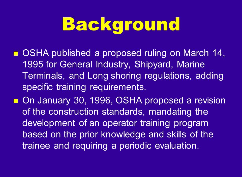 n OSHA published a proposed ruling on March 14, 1995 for General Industry, Shipyard, Marine Terminals, and Long shoring regulations, adding specific t