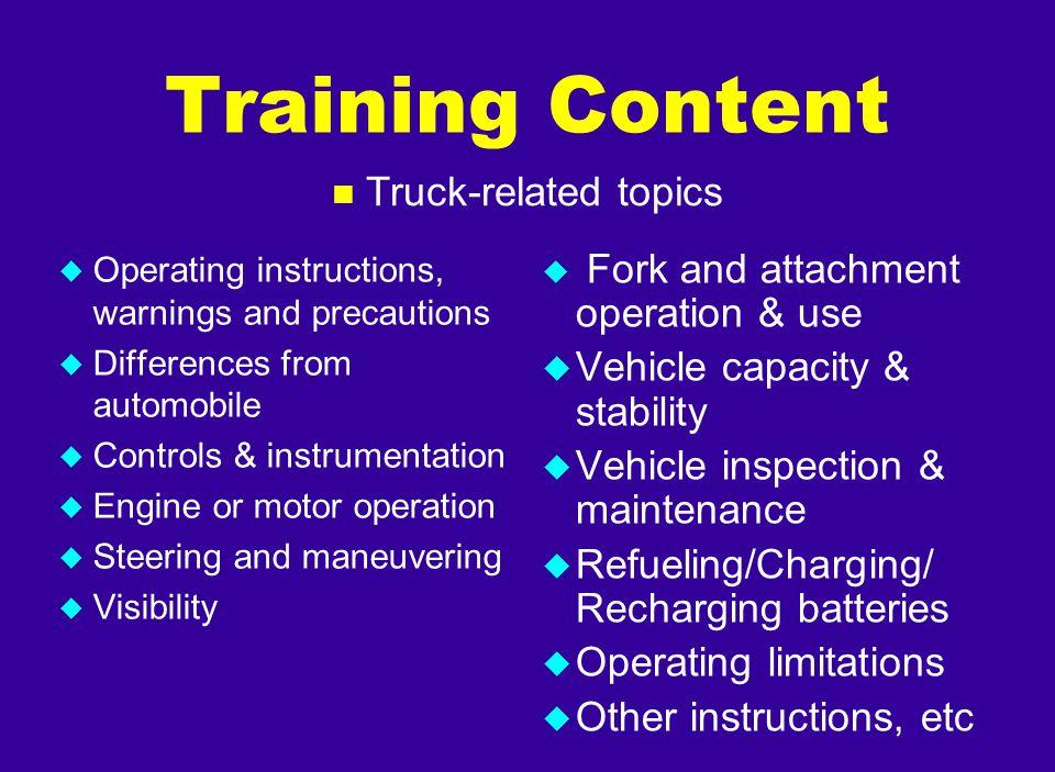 u Operating instructions, warnings and precautions u Differences from automobile u Controls & instrumentation u Engine or motor operation u Steering a