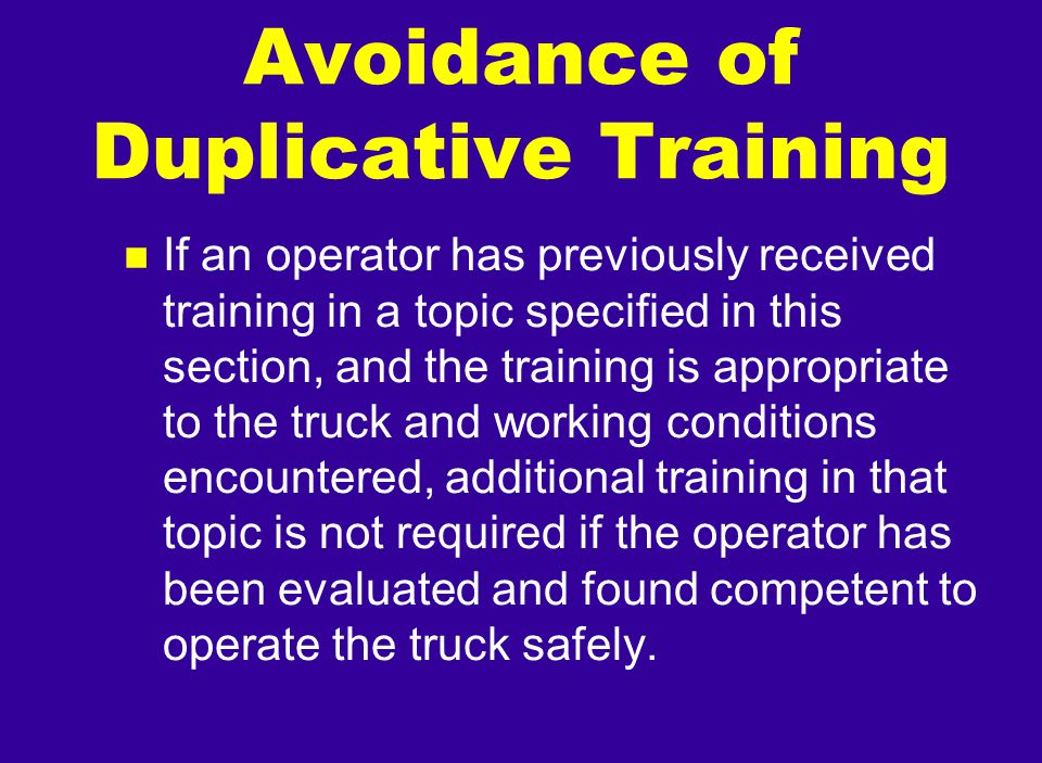 Avoidance of Duplicative Training n If an operator has previously received training in a topic specified in this section, and the training is appropri