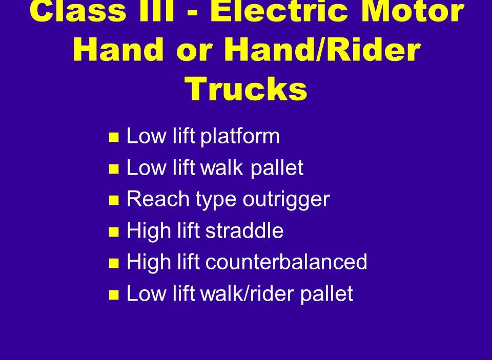 n Low lift platform n Low lift walk pallet n Reach type outrigger n High lift straddle n High lift counterbalanced n Low lift walk/rider pallet Class