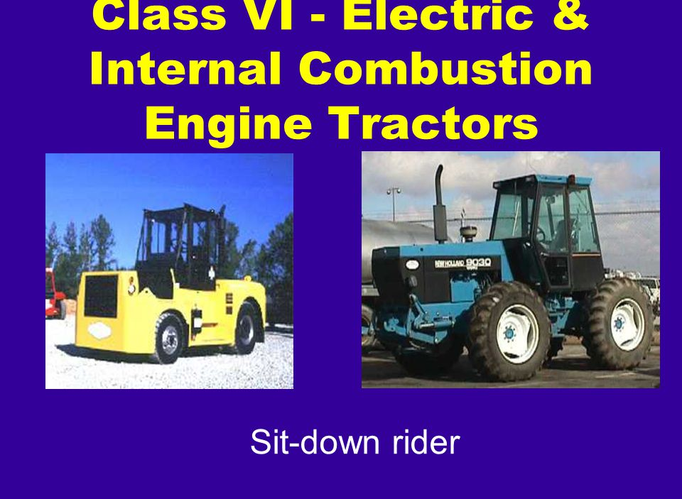 Sit-down rider Class VI - Electric & Internal Combustion Engine Tractors