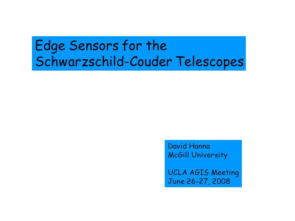 Edge Sensors for the Schwarzschild-Couder Telescopes David Hanna McGill University UCLA AGIS Meeting June 26-27, 2008