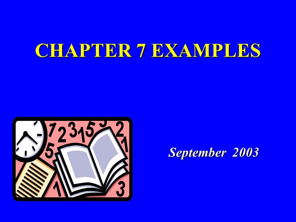 CHAPTER 7 EXAMPLES September 2003 September 2003