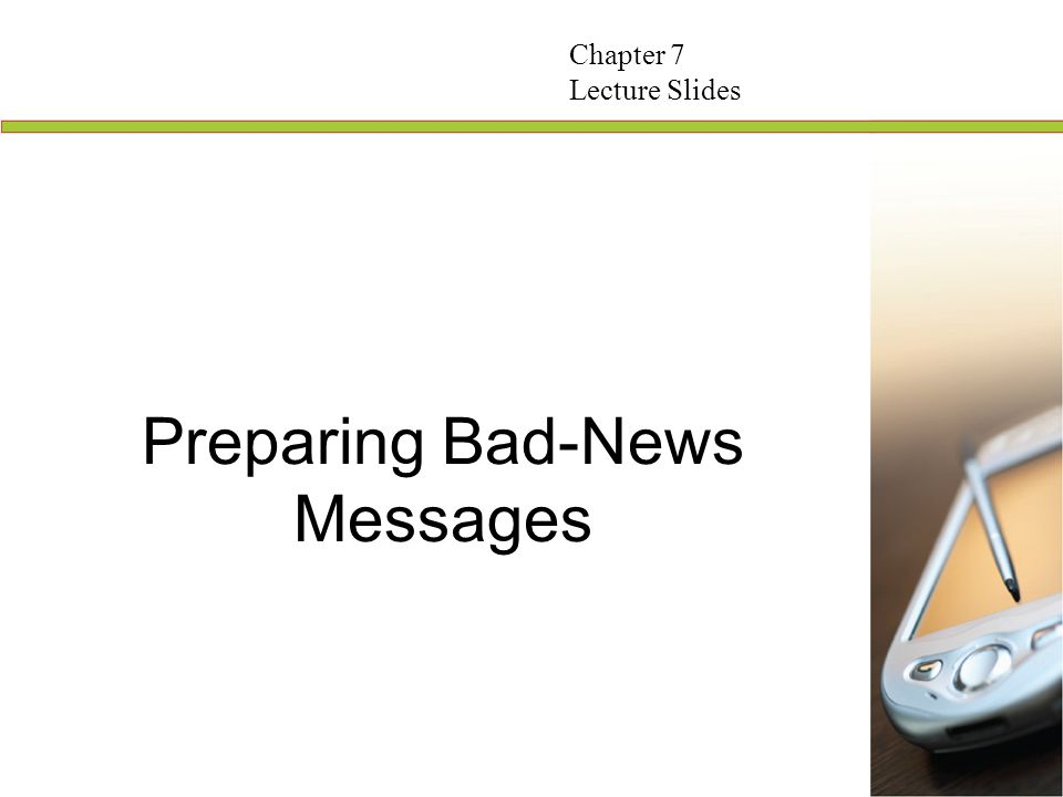12 Writing the Bad-News Statement Position the bad news strategically Use passive voice, general terms, and abstract nouns Use positive language to accentuate anything good Imply the refusal, but only if receiver can still understand message 2