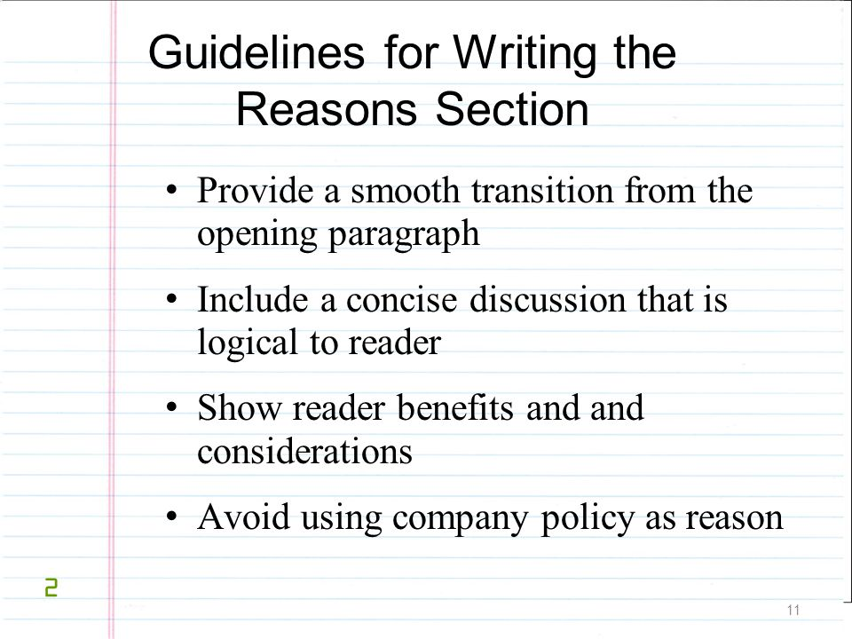 11 Guidelines for Writing the Reasons Section Provide a smooth transition from the opening paragraph Include a concise discussion that is logical to r