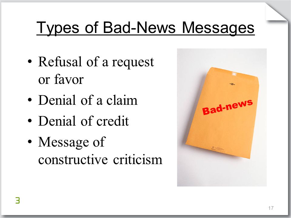 17 Refusal of a request or favor Denial of a claim Denial of credit Message of constructive criticism Types of Bad-News Messages Bad-news 3