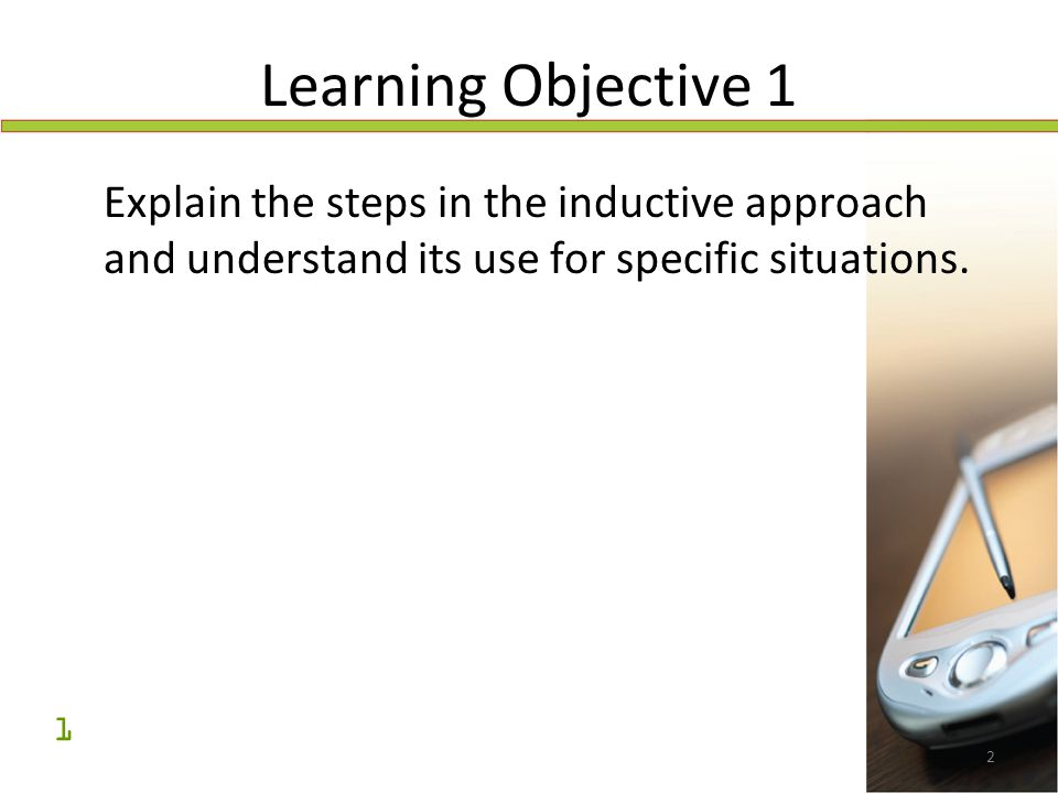 2 Learning Objective 1 Explain the steps in the inductive approach and understand its use for specific situations. 1